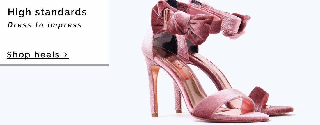 High standards | Dress to impress - Shop Heels >
