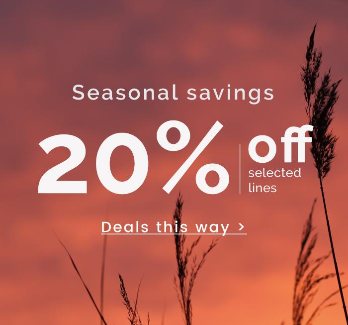 Seasonal savings | 20% Off selected lines - Deals this way >