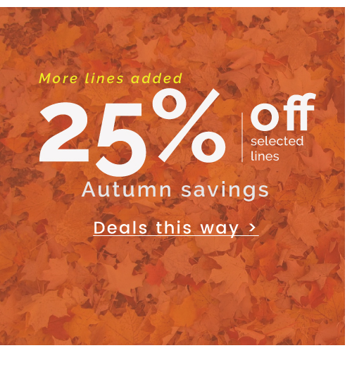More lines added | 25% off | Autumn savings >